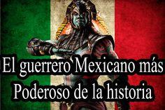 El Guerrero Mexicano más poderoso de la historia
