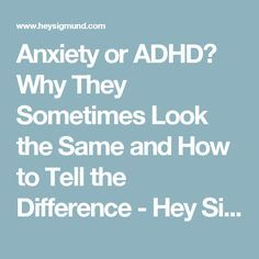 Anxiety or ADHD? Why They Sometimes Look the Same and How to Tell the Difference - Hey Sigmund - Karen Young