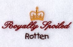 Royally Spoiled Rotten - 5x7 | Baby | Machine Embroidery Designs | SWAKembroidery.com Starbird Stock Designs