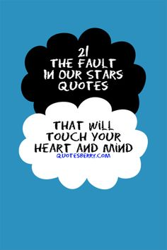 21 The Fault In Our Stars Quotes That Will Touch Your Heart and Mind http://quotesberry.com/post/75783312076/the-fault-in-our-stars-quotes #quotes