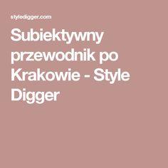Subiektywny przewodnik po Krakowie - Style Digger