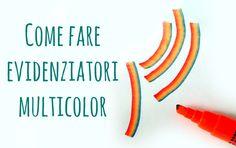 Back to School #2: Come fare Evidenziatori Multicolor  -Arte per Te
