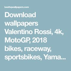 Download wallpapers Valentino Rossi, 4k, MotoGP, 2018 bikes, raceway, sportsbikes, Yamaha YZR-M1, Michelin, motorcycle rider, Movistar Yamaha Team for desktop with resolution 3840x2400. High Quality HD pictures wallpapers