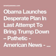 Obama Launches Desperate Plan In Last Attempt To Bring Trump Down – Pathetic - American News - Breaking News, Political News and Updates