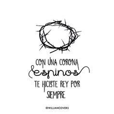 // Con una corona de espinos te hiciste Rey por siempre.// Síguenos en Facebook: Williancovers