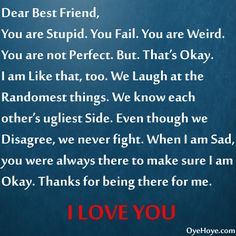 You really are all of these things, but I am too, and that why I love you more than words can describe, you'd better know that you're never leaving my side, never ever ever ever.  Also, we actually fight all the time, but that's what makes it perfect.  Love you so so much my beautiful best friend.