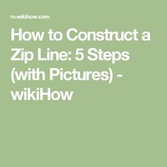 How to Construct a Zip Line: 5 Steps (with Pictures) - wikiHow