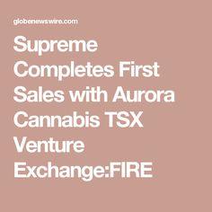 Supreme Completes First Sales with Aurora Cannabis TSX Venture Exchange:FIRE Cannabis, Aurora, Supreme, Healthy Lifestyle, Management, Fire, Ganja, Northern Lights