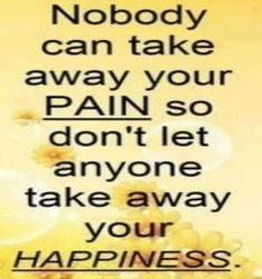 Nobody Can Take Away Your Pain