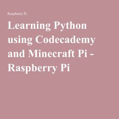 Learning Python using Codecademy and Minecraft Pi - Raspberry Pi