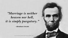 Marriage is neither heaven nor hell, it is simply purgatory