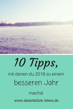 10 Tipps, mit denen du 2018 zu einem besseren Jahr machst - absichtlich-leben.de
