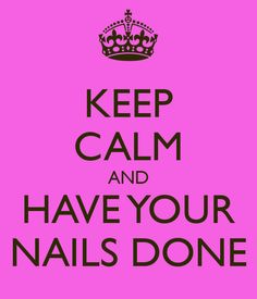 keep calm and have your nails done
