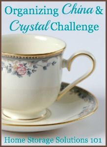 Organizing China & Crystal Challenge (plus making sure it is properly stored when not in use): part of the 52 Week Organized Home Challenge on Home Storage Solutions 101