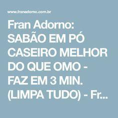 Fran Adorno: SABÃO EM PÓ CASEIRO MELHOR DO QUE OMO - FAZ EM 3 MIN. (LIMPA TUDO) - Fran Adorno