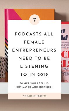 7 Podcasts all Female Entrepreneurs Need to be Listening to in 2019 - Jess Who