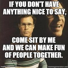 If you don't have anything nice to say- will Ferrell
