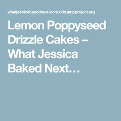 Lemon Poppyseed Drizzle Cakes – What Jessica Baked Next…