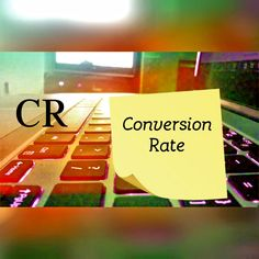 CR - Conversion Rate