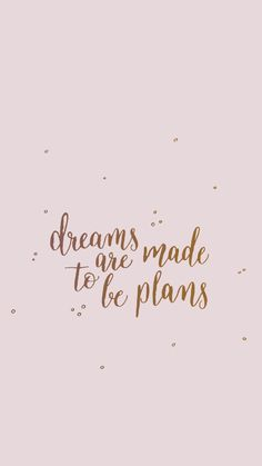 Dreams are made to be plans - Studio Met Marjet Pretty Quotes, Girly Quotes, Happy Quotes, Positive Quotes, Motivational Quotes, Inspirational Quotes Background, Inspirational Wallpapers, Words Wallpaper, Funny Phone Wallpaper
