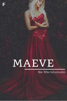 Maeve meaning She Who Intoxicates Irish names M baby girl names M baby names