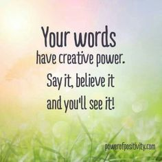 YOUR WORDS HAVE CREATIVE POWER