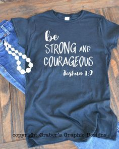 Be strong and courageous Joshua 1:9 - Christian graphic t-shirt  - woman's graphic t-shirt - Christian song - Bible verse - hymn