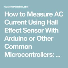 How to Measure AC Current Using Hall Effect Sensor With Arduino or Other Common Microcontrollers: 4 Steps