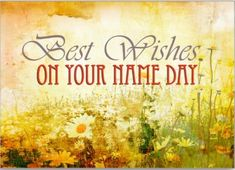 Best wishes on your name day, grunge meadow of daisies card. Personalize any greeting card for no additional cost! Cards are shipped the Next Business Day. Happy Name Day Wishes, Happy Birthday Wishes, Birthday Quotes, Birthday Cards, E Cards, Greeting Cards, Thankful And Blessed, Christmas Frames, Your Name