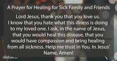 Do you need healing from being sick or know a family member or friend who does but you don't know the words to pray? Use this prayer for the sick and come bodly before the throne of God. Prayer For Sick Friend, Prayer For Healing The Sick, Prayer For Family, Prayers For Healing, Lent Prayers, Morning Prayers, Prayers For Strength, Strength Prayer, Festa Toy Story