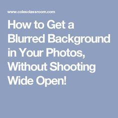 How to Get a Blurred Background in Your Photos, Without Shooting Wide Open!