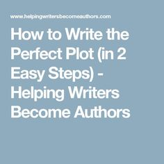 How to Write the Perfect Plot (in 2 Easy Steps) - Helping Writers Become Authors