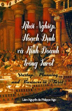 English title: Startup, Planning and Business in Tarot Author: Lam Ng . - English title: Startup, Planning and Business in Tarot Author: Lam Nguyen & Philippe Ngo. Start Ups, Pentacle, Book Series, Tarot, About Me Blog, Author, English, How To Plan, Motivation