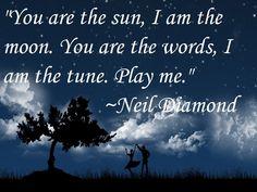"""""""You are the sun, I am the moon..."""" ~Neil Diamond"""