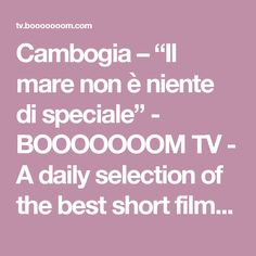 "Cambogia – ""Il mare non è niente di speciale"" - BOOOOOOOM TV - A daily selection of the best short films, music videos, and animations."
