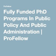 Fully Funded PhD Programs In Public Policy And Public Administration | ProFellow