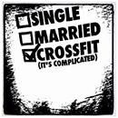 Crossfit Quote - Single, Married, Crossfit (It's Complicated)