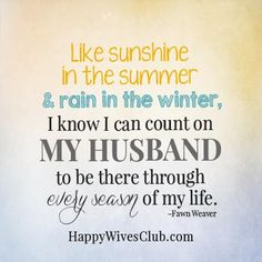 """Like sunshine in the summer and rain in the winter, I know I can count on my husband to be there through every season of my life."" -Fawn Weaver"