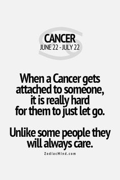 When a Cancer gets attached to someone, it is really hard for them to just let go. Unlike some people, they will always care.