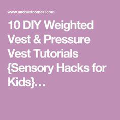 10 DIY Weighted Vest & Pressure Vest Tutorials {Sensory Hacks for Kids}…