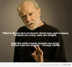 ...and the main reason men are stupid, is because women are crazy!