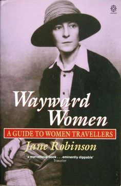 Wayward Women: A Guide to Women Travellers written by Jane Robinson Postage Stamps, Explore, Writing, Reading, Books, Movie Posters, Travel, Image, Women