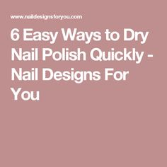 6 Easy Ways to Dry Nail Polish Quickly - Nail Designs For You