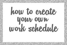 How to Create Your Own Work Schedule