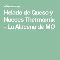 Helado de Queso y Nueces Thermomix - La Alacena de MO
