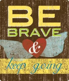 #bebrave.   God telling me to stop pinning and feeling sorry for myself? Well, yeah