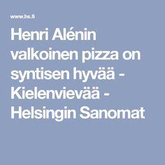 Henri Alénin valkoinen pizza on syntisen hyvää - Kielenvievää - Helsingin Sanomat Entrees, Pizza, Lobbies, Appetizers, Main Course Dishes