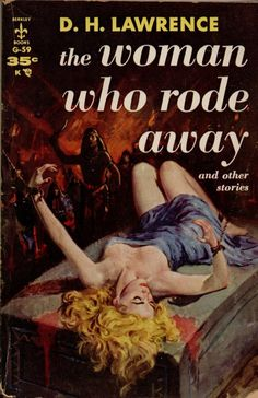 Lawrence - The Woman Who Rode Away and Other Stories Berkley Books 1957 Cover Artist: Robert Maguire Contains: The Woman Who Rode Away Sun Two Blue Birds The Border Line In Love The Last Laugh Glad Ghosts The Man Who Loved Islands Pulp Fiction Art, Pulp Art, Science Fiction, History Of Illustration, American Illustration, Beauty Illustrations, Cover Pages, Cover Art, Magazine Cover Layout