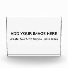 If you are looking for a unique photo gift idea you may want to consider creating your own Acrylic Photo Block. Simply add your own special picture and if you would like you can  add text onto the photo block to personalize your gift further!