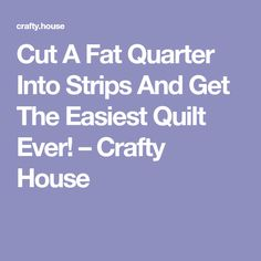 Cut A Fat Quarter Into Strips And Get The Easiest Quilt Ever! – Crafty House